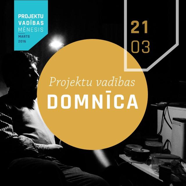 Projektu vadības mēnesis tiks noslēgts 21.martā ar Projektu vadītāju Domnīcu